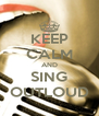 KEEP CALM AND SING OUTLOUD - Personalised Poster A4 size
