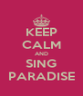 KEEP CALM AND SING PARADISE - Personalised Poster A4 size