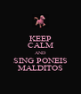 KEEP CALM AND SING PONEIS MALDITOS - Personalised Poster A4 size