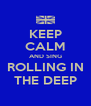 KEEP CALM AND SING ROLLING IN THE DEEP - Personalised Poster A4 size