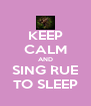 KEEP CALM AND SING RUE TO SLEEP - Personalised Poster A4 size