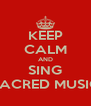 KEEP CALM AND SING SACRED MUSIC - Personalised Poster A4 size