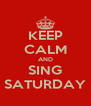 KEEP CALM AND SING SATURDAY - Personalised Poster A4 size