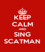 KEEP CALM AND SING SCATMAN - Personalised Poster A4 size