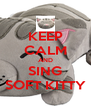 KEEP CALM AND SING SOFT KITTY - Personalised Poster A4 size