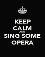 KEEP CALM AND SING SOME OPERA - Personalised Poster A4 size