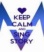 KEEP CALM AND SING STORY - Personalised Poster A4 size