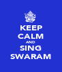 KEEP CALM AND SING SWARAM - Personalised Poster A4 size
