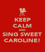 KEEP CALM AND SING SWEET CAROLINE! - Personalised Poster A4 size