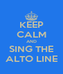 KEEP CALM AND SING THE ALTO LINE - Personalised Poster A4 size
