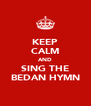 KEEP CALM AND SING THE BEDAN HYMN - Personalised Poster A4 size