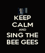 KEEP CALM AND SING THE BEE GEES - Personalised Poster A4 size