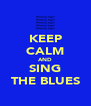 KEEP CALM AND SING THE BLUES - Personalised Poster A4 size
