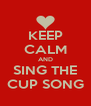 KEEP CALM AND SING THE CUP SONG - Personalised Poster A4 size