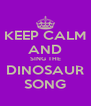 KEEP CALM AND SING THE DINOSAUR SONG - Personalised Poster A4 size