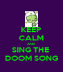 KEEP CALM AND SING THE  DOOM SONG - Personalised Poster A4 size