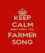 KEEP CALM AND SING THE FARMER SONG - Personalised Poster A4 size