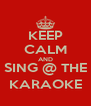 KEEP CALM AND SING @ THE KARAOKE - Personalised Poster A4 size