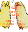 KEEP CALM AND SING THE LLAMA SONG - Personalised Poster A4 size