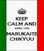 KEEP CALM AND SING THE MARUKAITE CHIKYUU - Personalised Poster A4 size