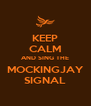 KEEP CALM AND SING THE MOCKINGJAY SIGNAL - Personalised Poster A4 size