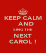 KEEP CALM    AND SING THE NEXT CAROL ! - Personalised Poster A4 size