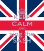 KEEP CALM AND sing the SASH - Personalised Poster A4 size