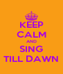 KEEP CALM AND SING TILL DAWN - Personalised Poster A4 size