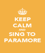 KEEP CALM AND SING TO PARAMORE - Personalised Poster A4 size