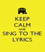 KEEP CALM AND SING TO THE LYRICS - Personalised Poster A4 size