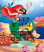 KEEP CALM AND SING UNDER   THE SEA - Personalised Poster A4 size