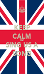KEEP CALM AND SING US A SONG - Personalised Poster A4 size