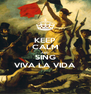 KEEP CALM AND SING VIVA LA VIDA - Personalised Poster A4 size