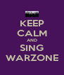 KEEP CALM AND SING WARZONE - Personalised Poster A4 size