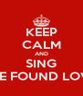KEEP CALM AND SING WE FOUND LOVE - Personalised Poster A4 size