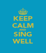 KEEP CALM AND SING WELL - Personalised Poster A4 size