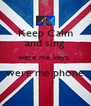 Keep Calm and sing were me keys,  were me phone  - Personalised Poster A4 size