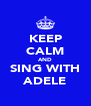 KEEP CALM AND SING WITH ADELE - Personalised Poster A4 size