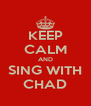 KEEP CALM AND SING WITH CHAD - Personalised Poster A4 size