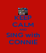 KEEP CALM AND SING with CONNIE - Personalised Poster A4 size