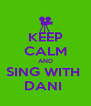 KEEP CALM AND SING WITH  DANI  - Personalised Poster A4 size