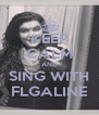 KEEP CALM AND SING WITH FLGALINE - Personalised Poster A4 size