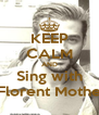 KEEP CALM AND Sing with Florent Mothe - Personalised Poster A4 size