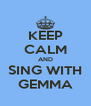 KEEP CALM AND SING WITH GEMMA - Personalised Poster A4 size
