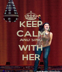 KEEP CALM AND SING WITH HER - Personalised Poster A4 size