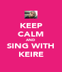 KEEP CALM AND SING WITH KEIRE - Personalised Poster A4 size