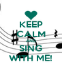 KEEP CALM AND SING WITH ME! - Personalised Poster A4 size