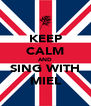 KEEP CALM AND SING WITH MIEL - Personalised Poster A4 size
