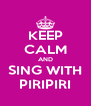 KEEP CALM AND SING WITH PIRIPIRI - Personalised Poster A4 size