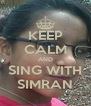 KEEP CALM AND SING WITH SIMRAN - Personalised Poster A4 size